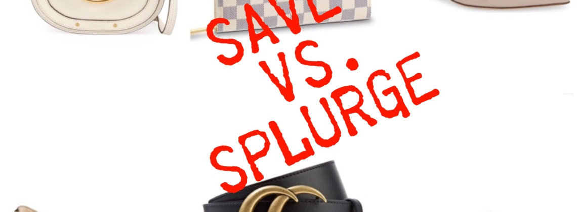 Save vs. Splurge Fashion Items